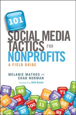 101 Social Media Tactics for Nonprofits By Mathos, Melanie/ Norman, Chad