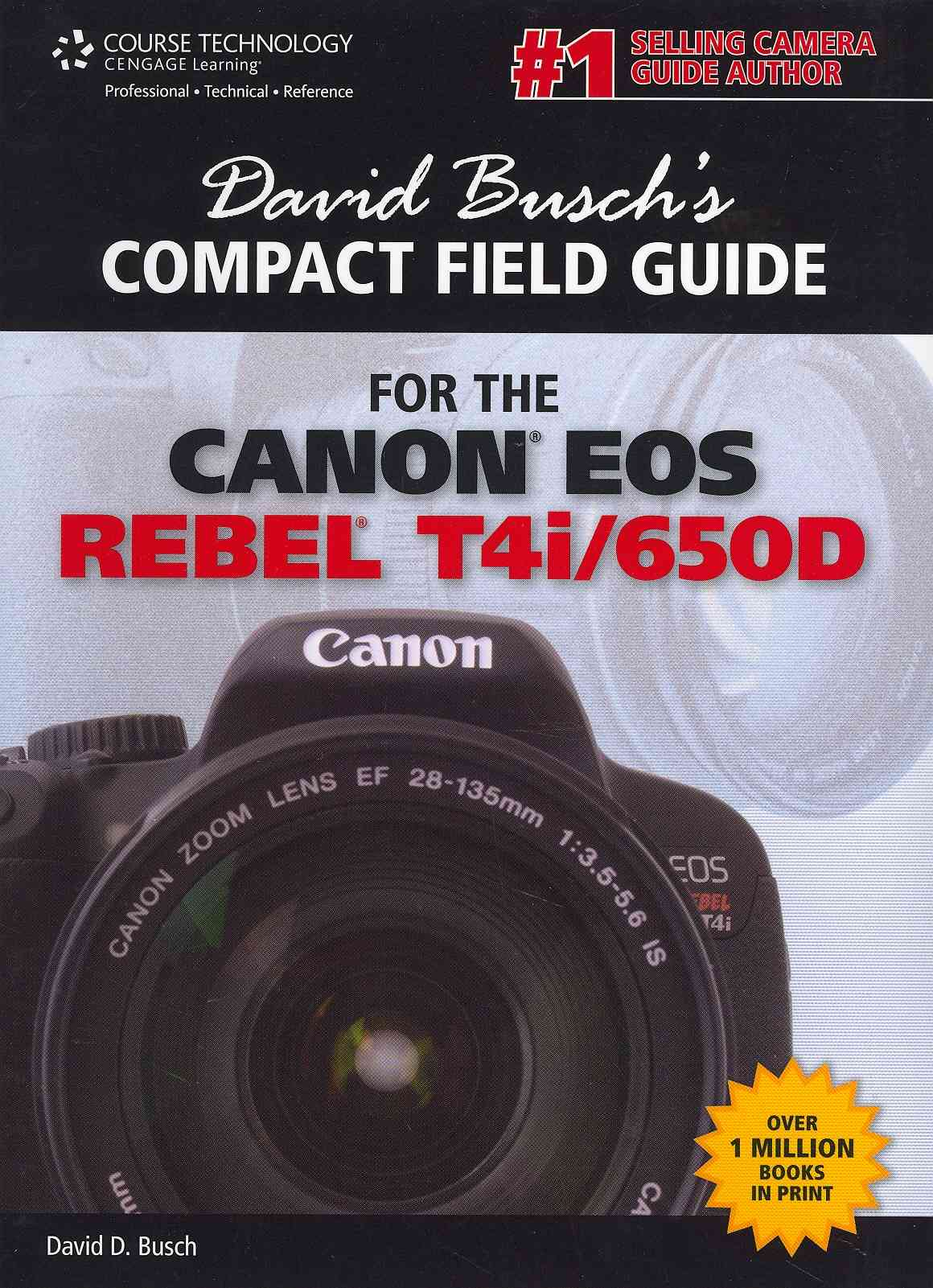 Compact Field Guide for the Canon Eos Rebel T4i/650d By Busch, David D.